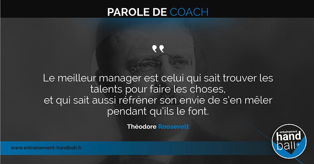 Le meilleur manager est celui qui sait trouver les talents pour faire les choses, <br /> et qui sait aussi réfréner son envie de s'en mêler pendant qu'ils le font.